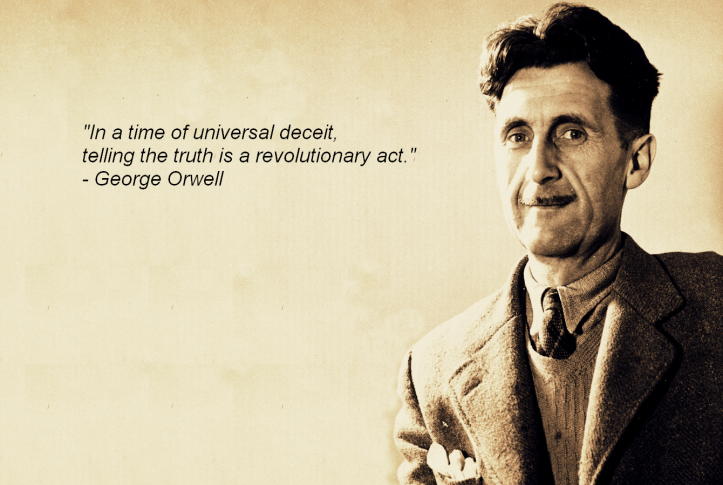George Orwell quote - In a time of universal deceit, telling the truth becomes a revolutionary act