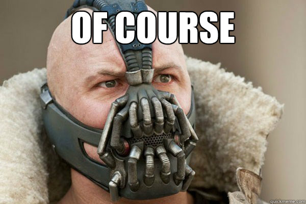 Bane of course